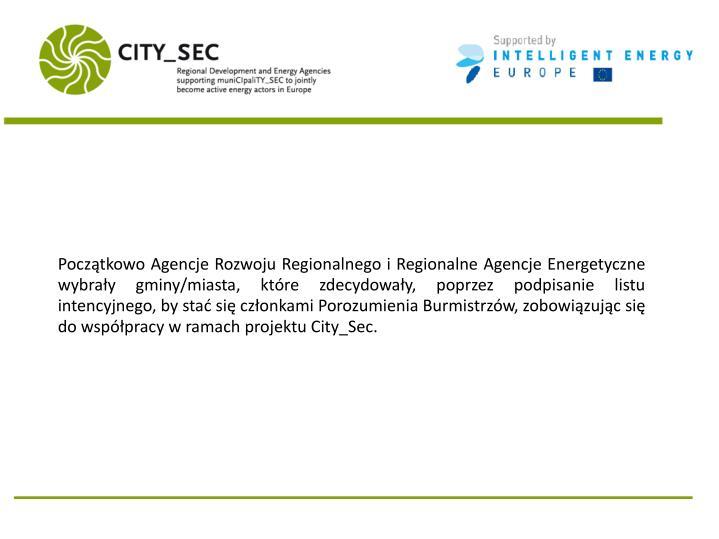 Początkowo Agencje Rozwoju Regionalnego i Regionalne Agencje Energetyczne wybrały gminy/miasta, które zdecydowały, poprzez podpisanie listu intencyjnego, by stać się członkami Porozumienia Burmistrzów, zobowiązując się do współpracy w ramach projektu City_Sec.