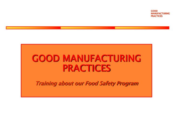 PPT - GOOD MANUFACTURING PRACTICES Training about our Food