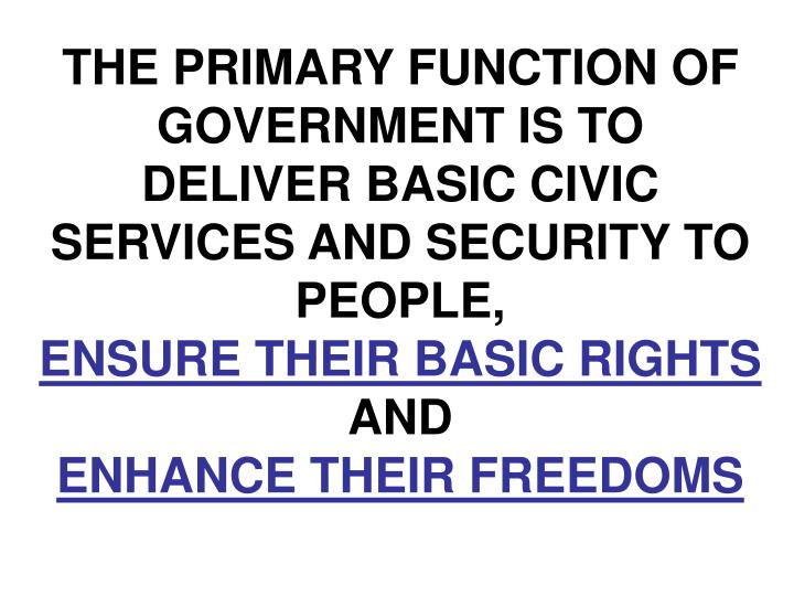 THE PRIMARY FUNCTION OF GOVERNMENT IS TO