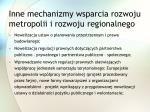 inne mechanizmy wsparcia rozwoju metropolii i rozwoju regionalnego2