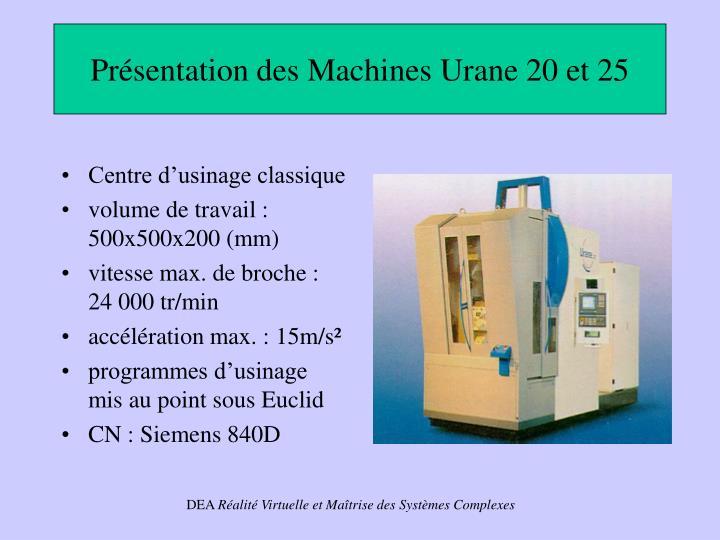 Présentation des Machines Urane 20 et 25