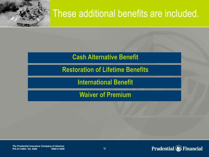 These additional benefits are included.