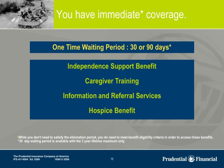 You have immediate* coverage.