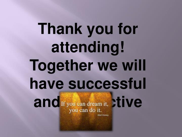 Thank you for attending!  Together we will have successful and productive year!