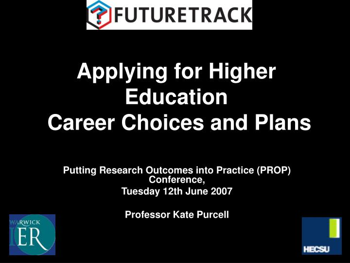 Applying for higher education career choices and plans