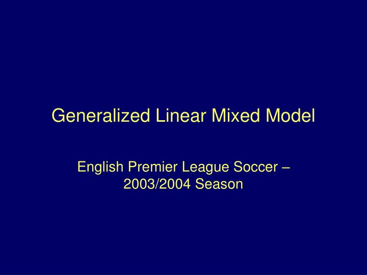 PPT - Generalized Linear Mixed Model PowerPoint Presentation - ID