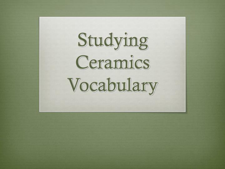 studying ceramics vocabulary n.