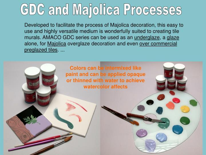 GDC and Majolica Processes