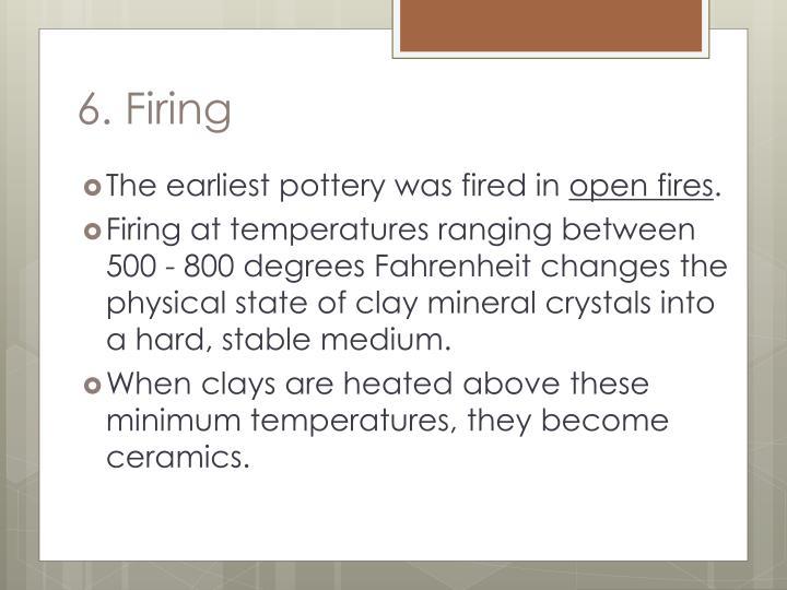 6. Firing