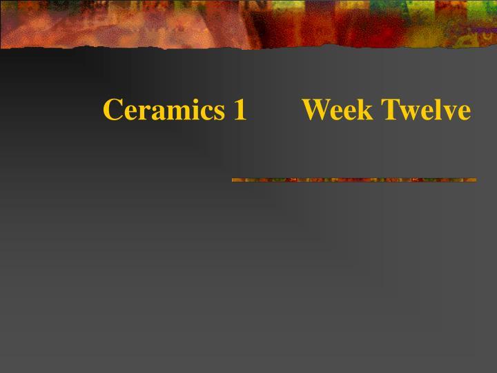 ceramics 1 week twelve n.