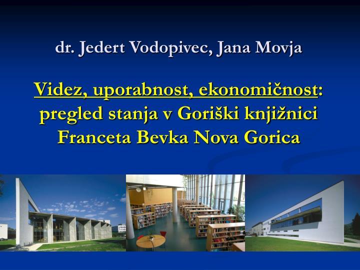 Dr. Jedert Vodopivec, Jana Movja