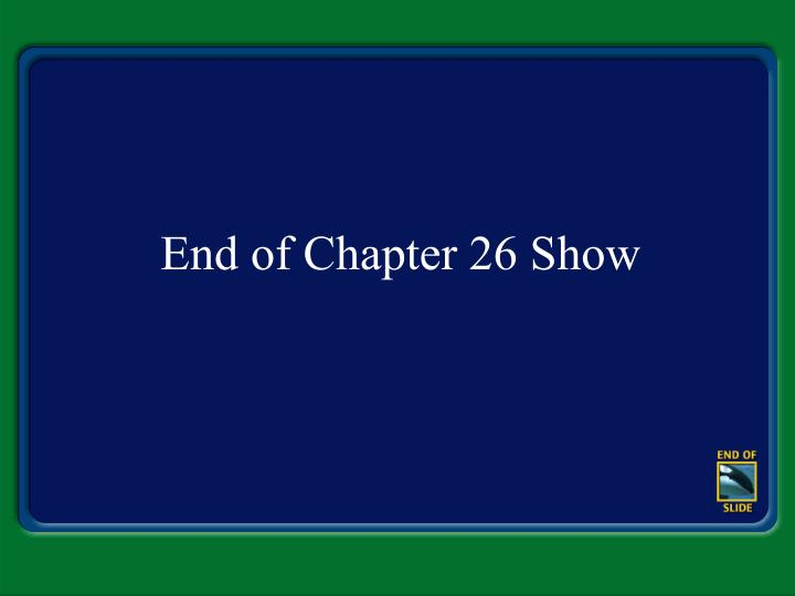 End of Chapter 26 Show