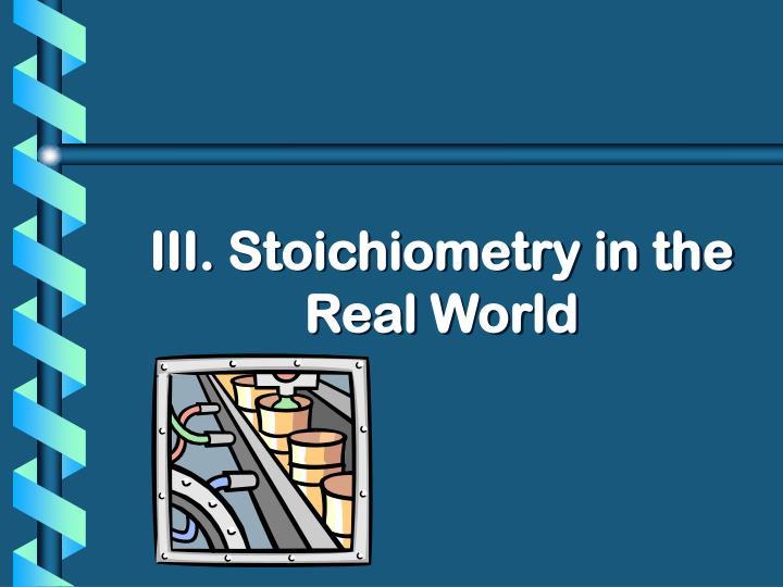 III. Stoichiometry in the Real World