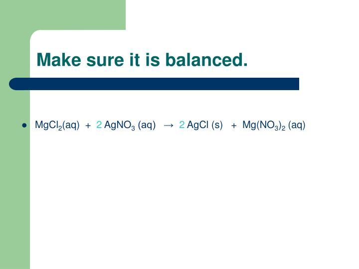 Make sure it is balanced.
