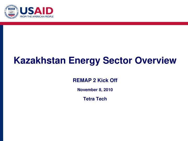 Ppt Kazakhstan Energy Sector Overview Remap 2 Kick Off November 8 2010 Tetra Tech Powerpoint Presentation Id 3593552