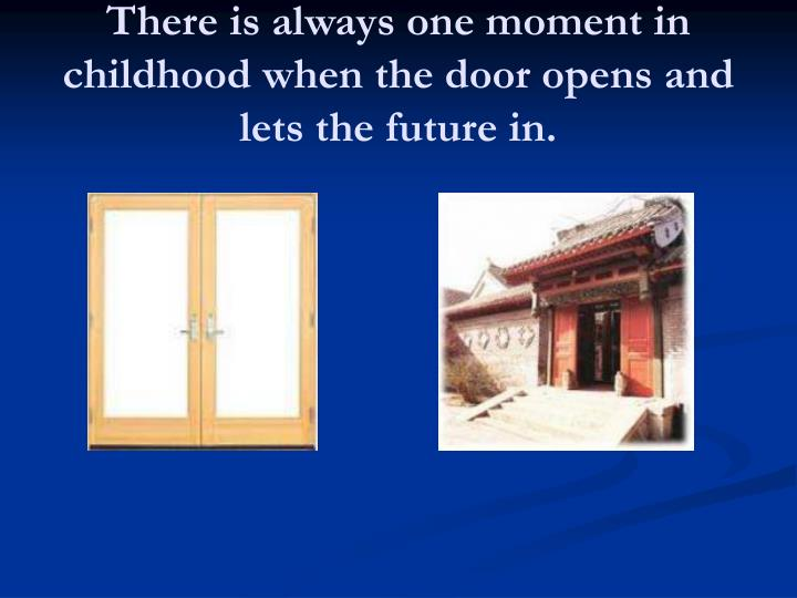 there always moment childhood door opens let future discus