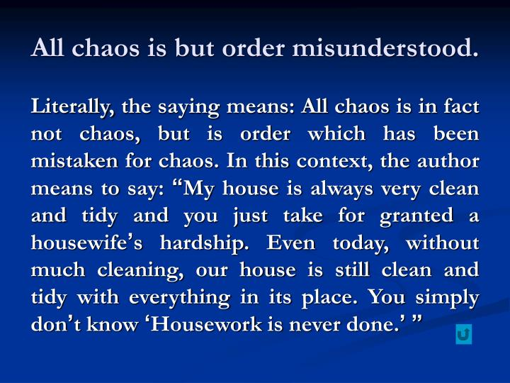 All chaos is but order misunderstood.