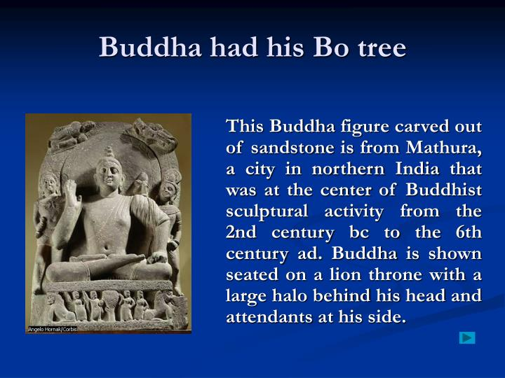Buddha had his Bo tree