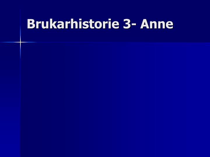 Brukarhistorie 3- Anne
