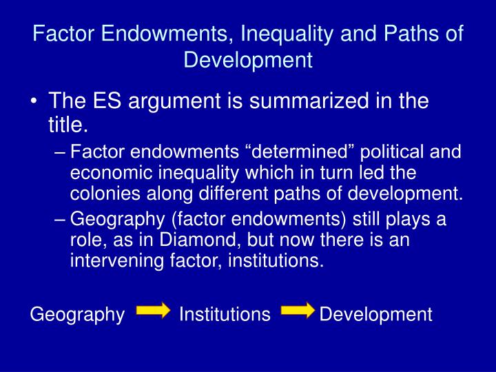 Factor Endowments, Inequality and Paths of Development