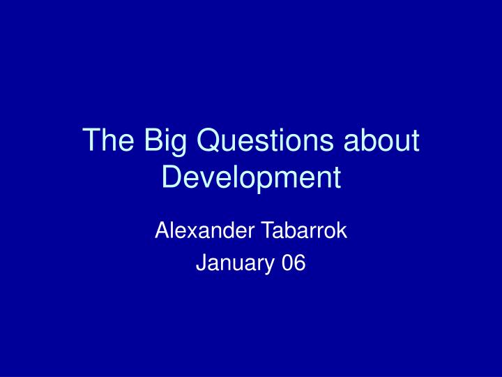 The big questions about development