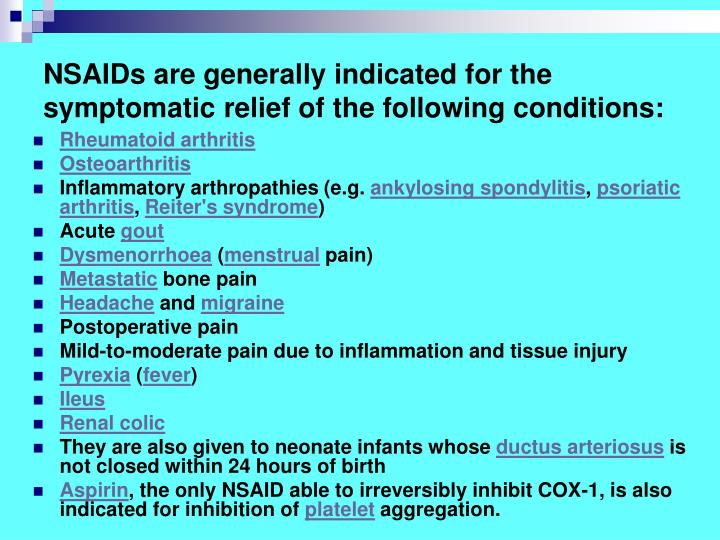 NSAIDs are generally indicated for the symptomatic relief of the following conditions: