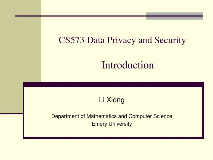 cs573 data privacy and security introduction n.
