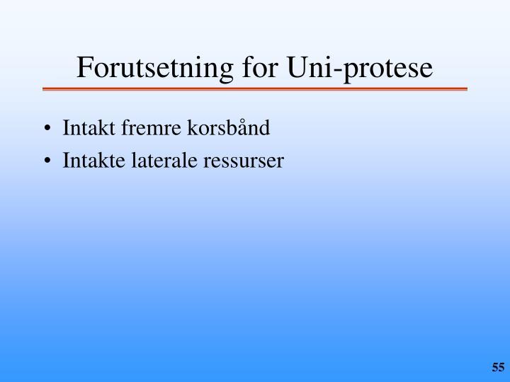 Forutsetning for Uni-protese