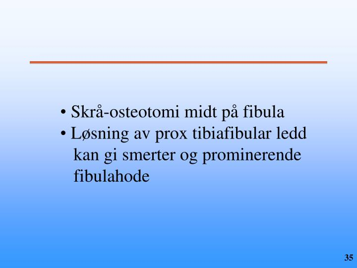 Skrå-osteotomi midt på fibula