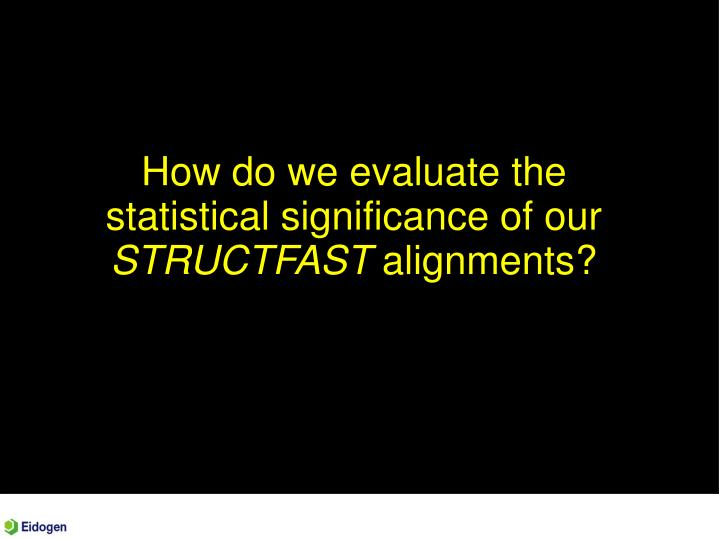 How do we evaluate the statistical significance of our