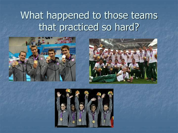 What happened to those teams that practiced so hard?