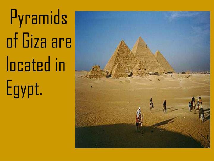 Pyramids of Giza are located in Egypt.