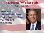 42 george w alker bush 2001 2009 r