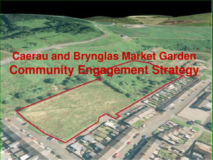 Caerau and brynglas market garden community engagement strategy