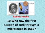 10 who saw the first section of cork through a microscope in 1665