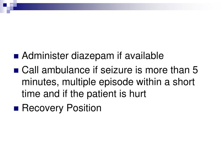 Administer diazepam if available