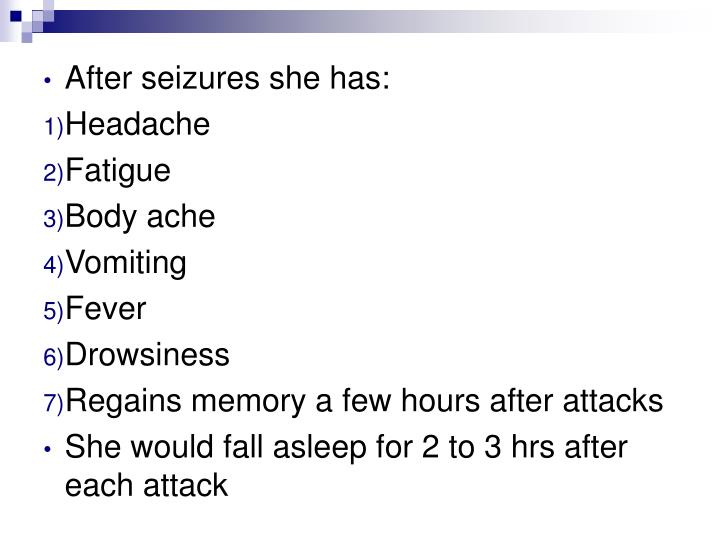 After seizures she has: