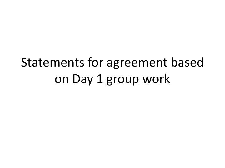 statements for agreement based on day 1 group work n.