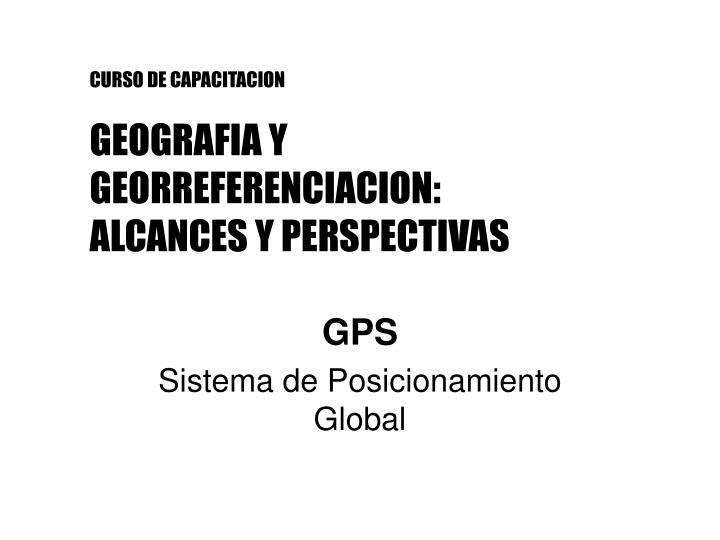 Curso de capacitacion geografia y georreferenciacion alcances y perspectivas