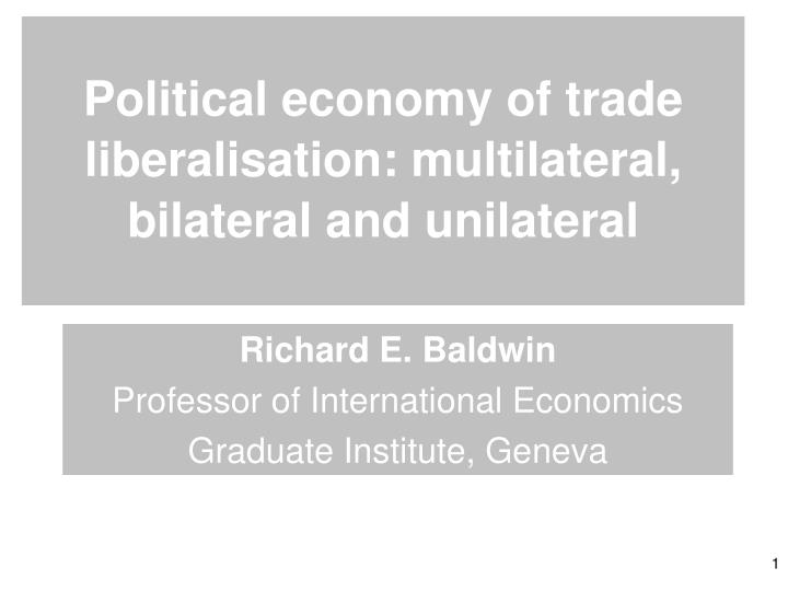 Political economy of trade liberalisation multilateral bilateral and unilateral