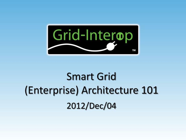 smart grid enterprise architecture 101 2012 dec 04 n.
