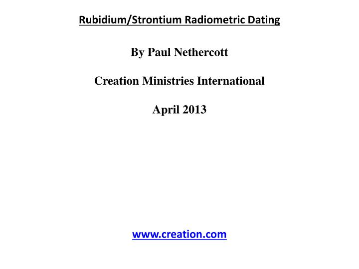 PPT - Rubidium/Strontium Radiometric Dating By Paul