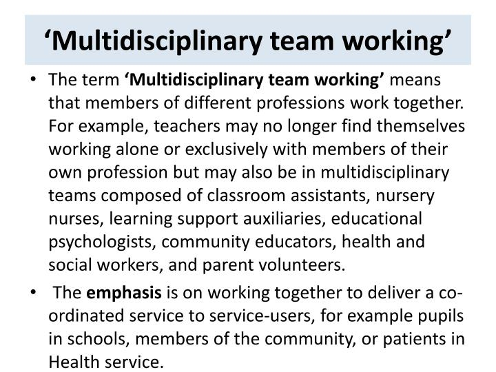 multidisciplinary team working essay This essay will examine the relevance and delivery of multidisciplinary cancer care, advantages and disadvantages of a team approach, as well as challenges and facilitators of multidisciplinary teamwork in australia.