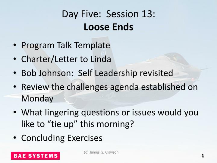 Day five session 13 loose ends