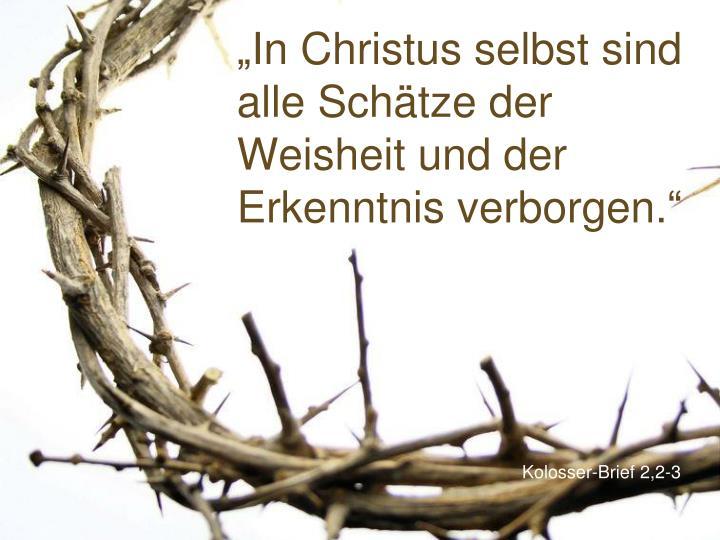 """""""In Christus selbst sind alle Schätze der Weisheit und der Erkenntnis verborgen."""""""