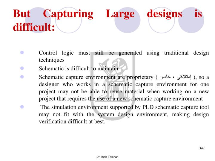 But Capturing Large designs is difficult: