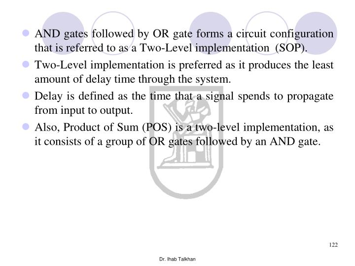 AND gates followed by OR gate forms a circuit configuration that is referred to as a Two-Level implementation  (SOP).