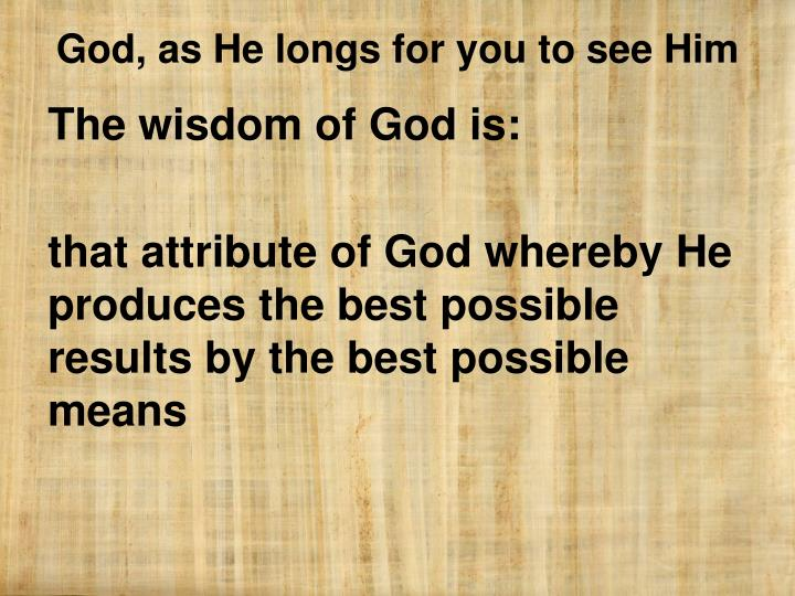 The wisdom of God is: