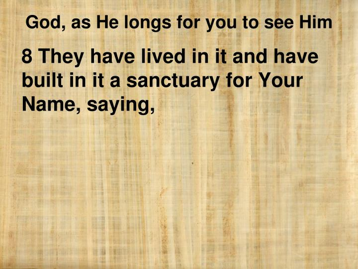 8 They have lived in it and have built in it a sanctuary for Your Name, saying,