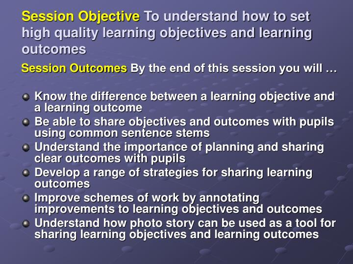 session objective to understand how to set high quality learning objectives and learning outcomes n.